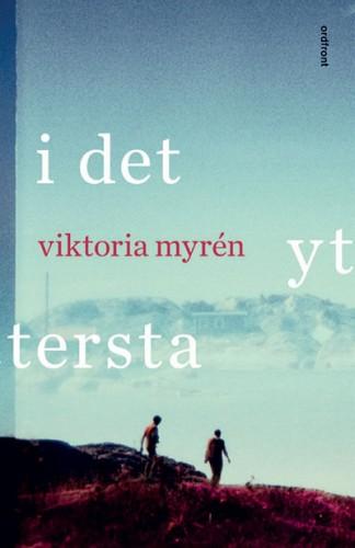 Viktoria Myrén är aktuell med sin tredje roman I det yttersta (Ordfront förlag). Den har för övrigt fått alldeles lysande recensioner.